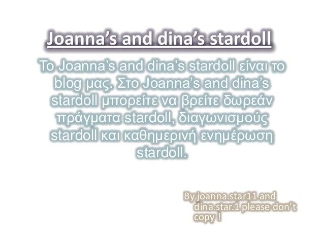 Joanna's and dina's stardollΤο Joanna's and dina's stardoll είναι ηο   blog μας. Σηο Joanna's and dina's  stardoll μπορείη...