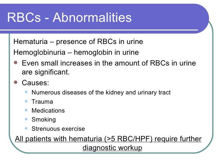 RBCs - Abnormalities <ul><li>Hematuria – presence of RBCs in urine </li></ul><ul><li>Hemoglobinuria – hemoglobin in urine ...