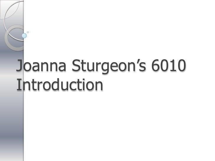 Joanna Sturgeon's 6010Introduction<br />