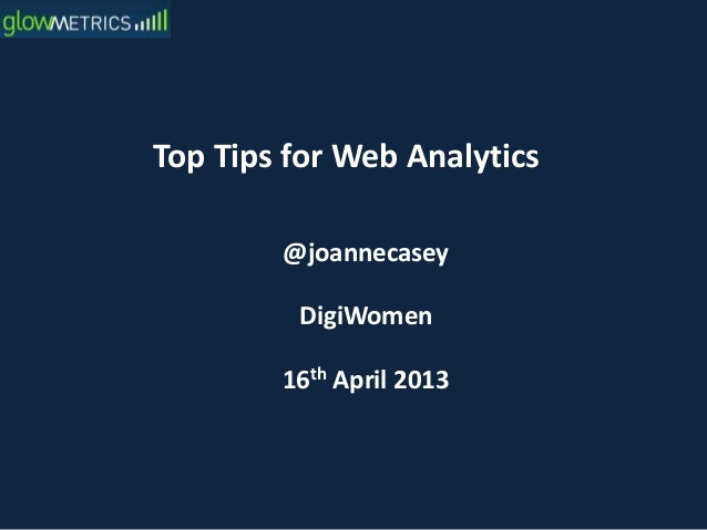 Top Tips for Web Analytics@joannecaseyDigiWomen16th April 2013
