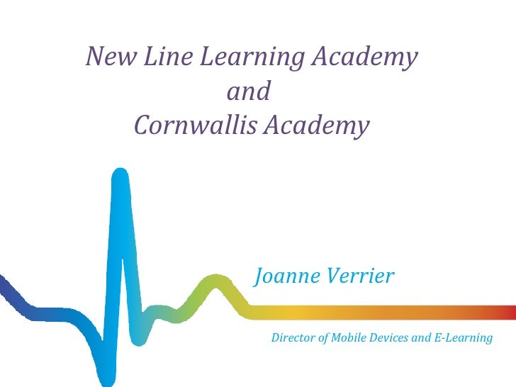 New Line Learning Academy and  Cornwallis Academy Joanne Verrier Director of Mobile Devices and E-Learning