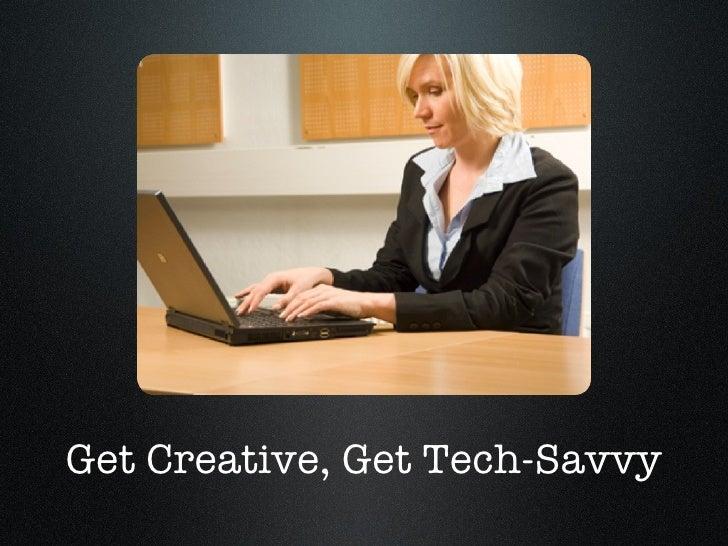 Get Creative, Get Tech-Savvy