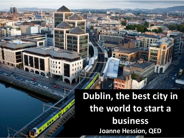 Dublin, the best city in the world to start a business Joanne Hession, QED