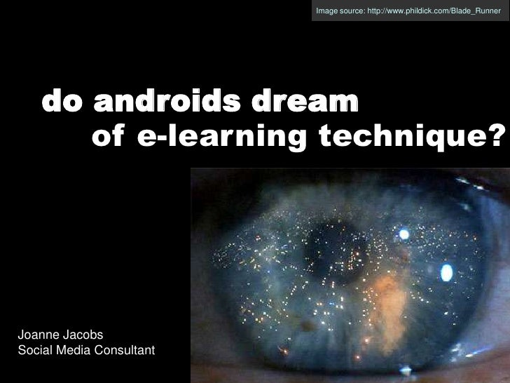 Image source: http://www.phildick.com/Blade_Runner<br />do androids dream<br />of e-learning technique?<br />Joanne Jacobs...