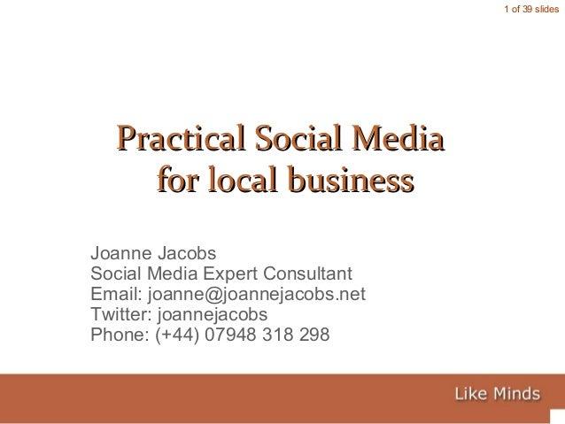 1 of 39 slides Joanne Jacobs Social Media Expert Consultant Email: joanne@joannejacobs.net Twitter: joannejacobs Phone: (+...