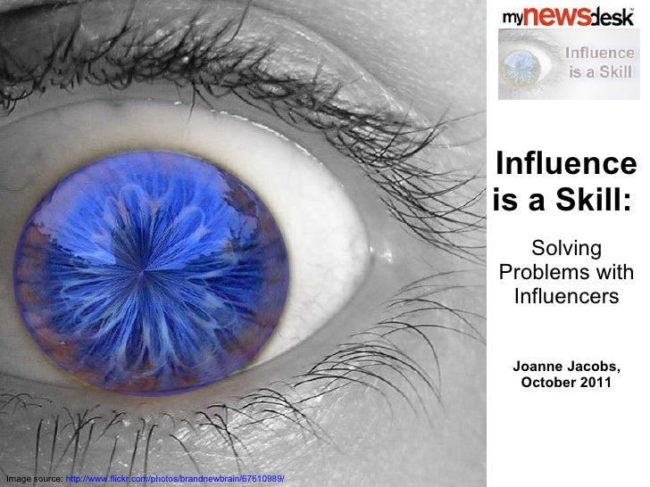 Influence is a Skill:   Solving Problems with Influencers Joanne Jacobs, October 2011 Image source:  http://www.flickr.com...