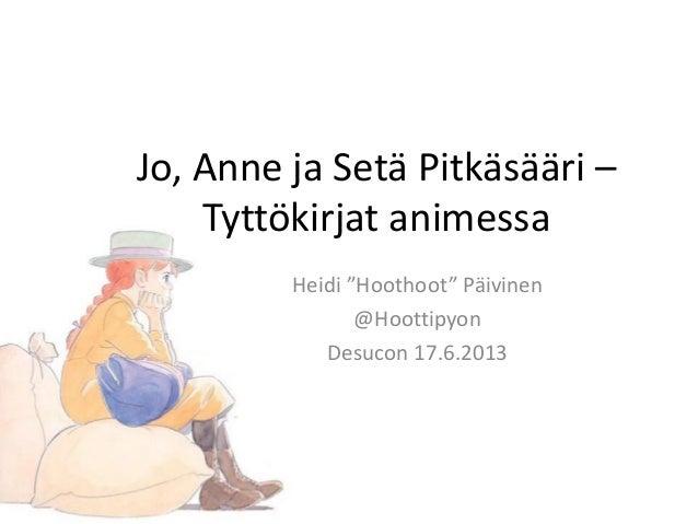 """Jo, Anne ja Setä Pitkäsääri –Tyttökirjat animessaHeidi """"Hoothoot"""" Päivinen@HoottipyonDesucon 17.6.2013"""