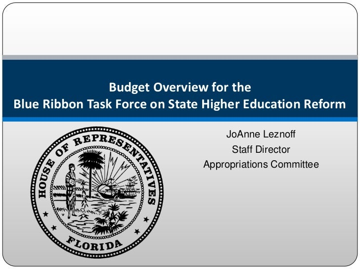 Budget Overview for theBlue Ribbon Task Force on State Higher Education Reform                                   JoAnne Le...