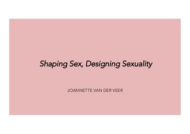 JOANNETTE VAN DER VEER Shaping Sex, Designing Sexuality