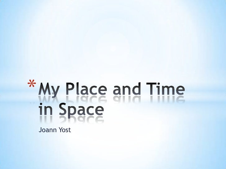 Joann Yost<br />My Place and Time in Space<br />
