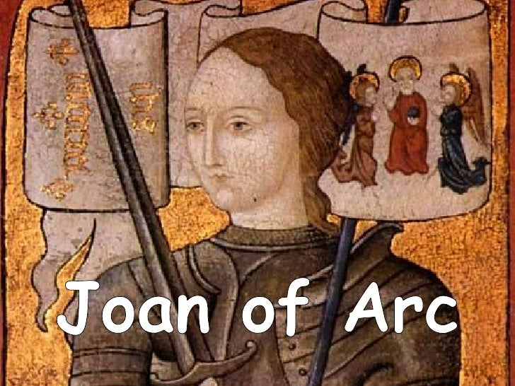 Jeanne dArc (1412 - 30 May 1431)- experienced visions from God  (started when she was 12)- at the age of 16 approached  th...