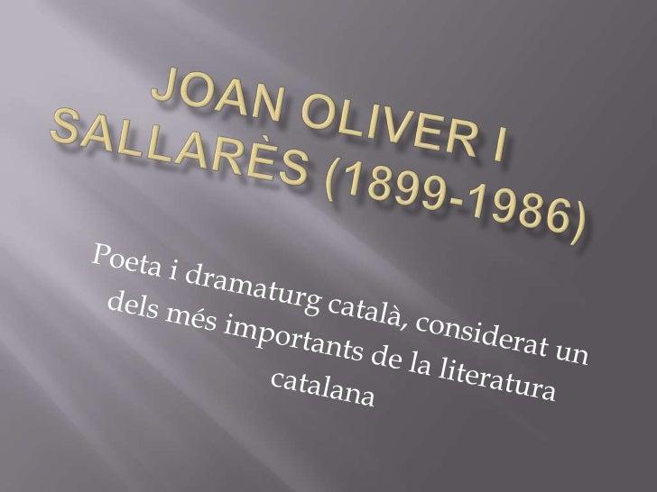 Joan oliver i Sallarès (1899-1986)<br />Poeta i dramaturg català, considerat un <br />dels més importants de la literatura...