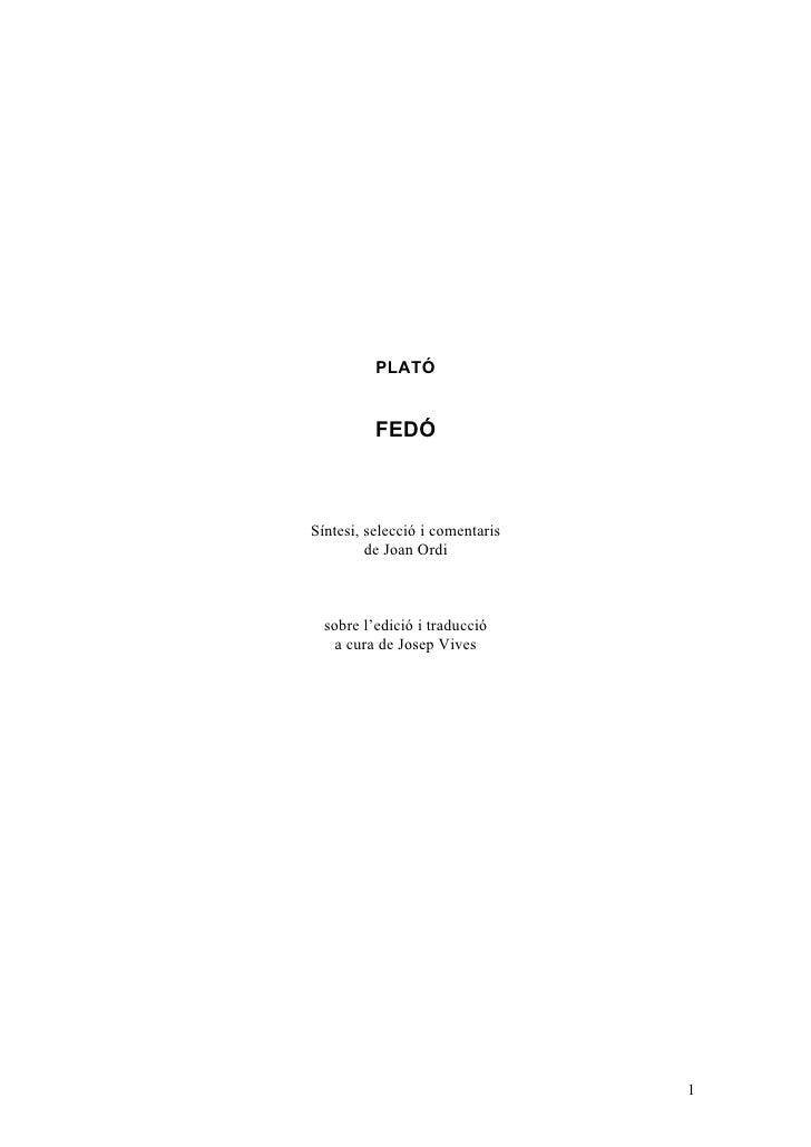 PLATÓ             FEDÓ    Síntesi, selecció i comentaris          de Joan Ordi      sobre l'edició i traducció     a cura ...