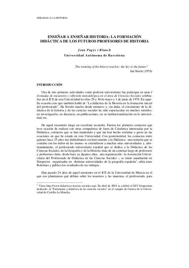 MIRADAS A LA HISTORIA  ENSEÑAR A ENSEÑAR HISTORIA: LA FORMACIÓN DIDÁCTICA DE LOS FUTUROS PROFESORES DE HISTORIA Joan Pag è...
