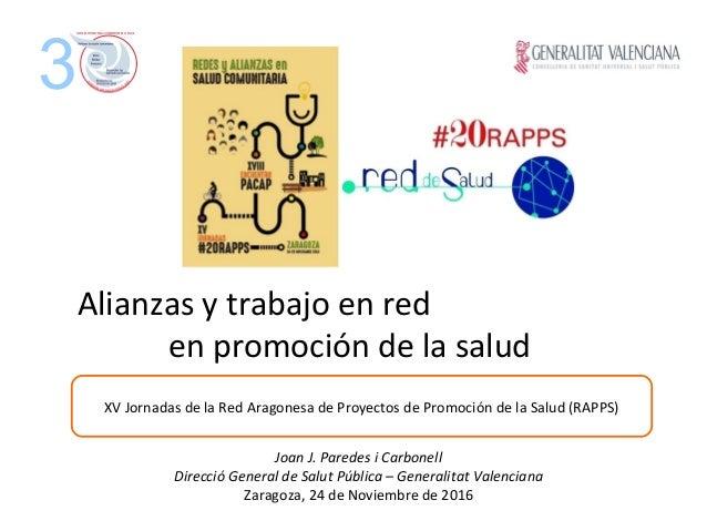 Alianzas y trabajo en red en promoción de la salud 3 Joan J. Paredes i Carbonell Direcció General de Salut Pública – Gener...