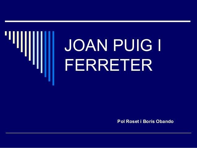 JOAN PUIG I FERRETER Pol Roset i Boris Obando
