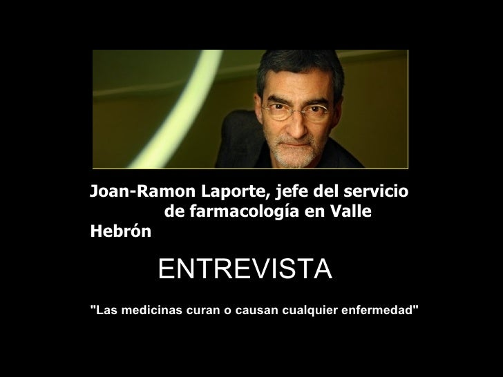 """Joan-Ramon Laporte, jefe del servicio       de farmacología en ValleHebrón          ENTREVISTA""""Las medicinas curan o causa..."""