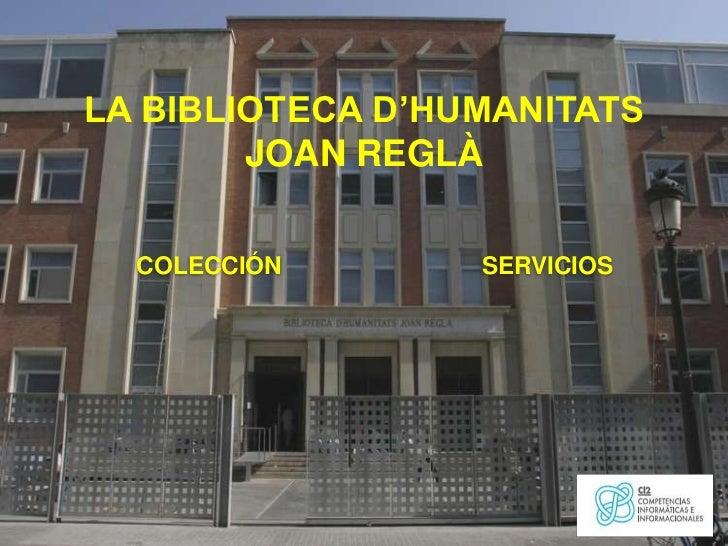 """CONOCE LA BIBLIOTECA    Los servicios que te ofreceCómo te puede ayudar en tus estudiosBIBLIOTECA D'HUMANITATS       """"JOAN..."""