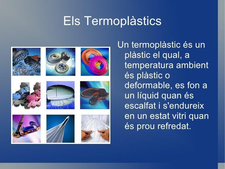 b)Termoestables: Els plàstics termostables són materials que una vegada que han patit el procés d'escalfament-fusió i form...