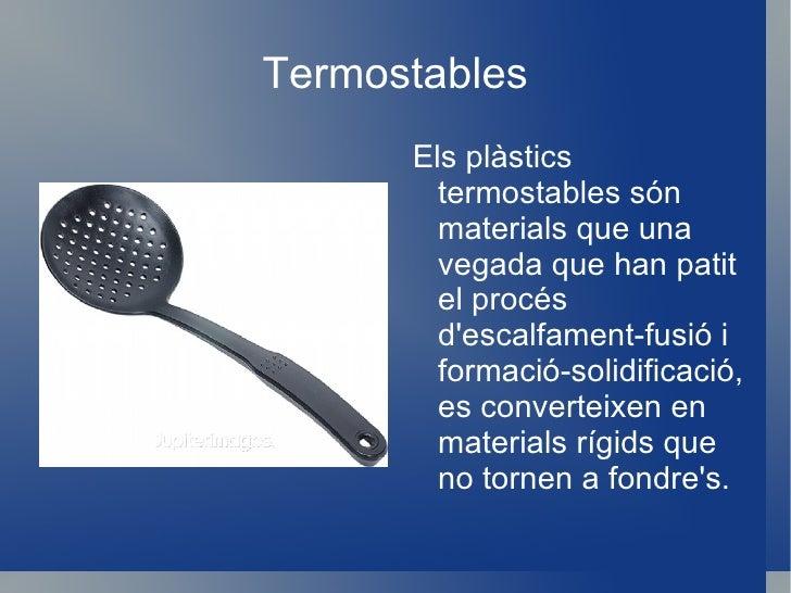 c)Elastòmers:  Els plàstics termostables són materials que una vegada que han patit el procés d'escalfament-fusió i formac...