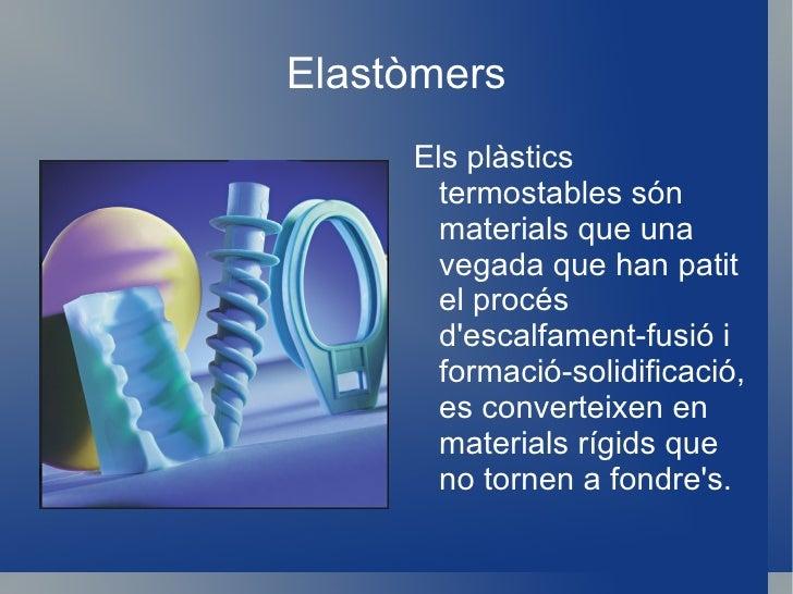Els Termoplàstics <ul><li>Un termoplàstic és un plàstic el qual, a  temperatura ambient és plàstic o deformable, es fon a ...