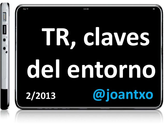 TR, clavesdel entorno2/2013   @joantxo              @joantxo