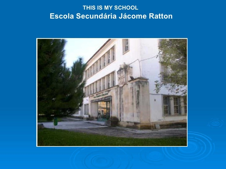 THIS IS MY SCHOOL Escola Secundária Jácome Ratton