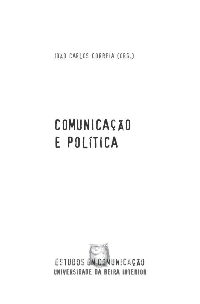 JOÃO CARLOS CORREIA (ORG.)COMUNICAÇÃOE POLÍTICAUNIVERSIDADE DA BEIRA INTERIOR