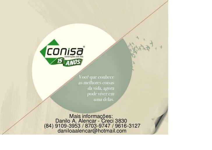 Mais informações:     Danilo A. Alencar - Creci 3830(84) 9109-3953 / 8703-9747 / 9616-3127      daniloaalencar@hotmail.com
