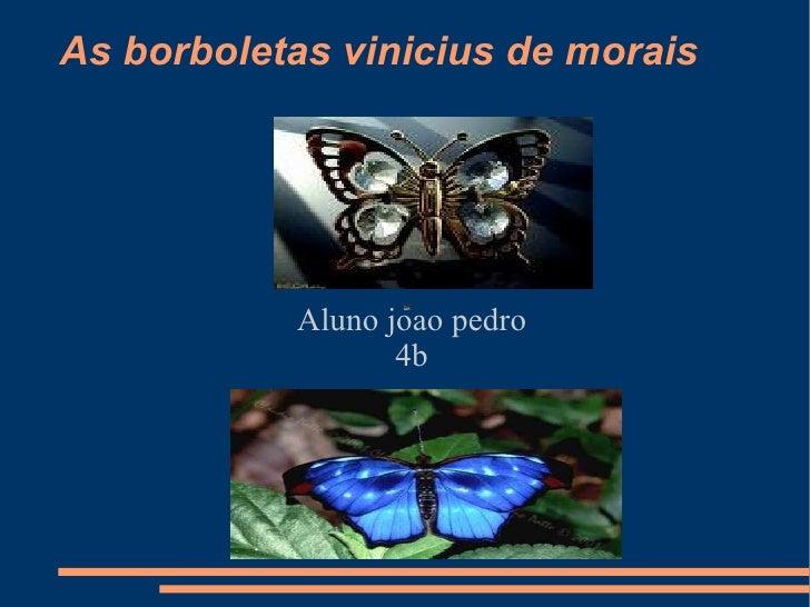 As borboletas vinicius de morais   Aluno joao pedro 4b