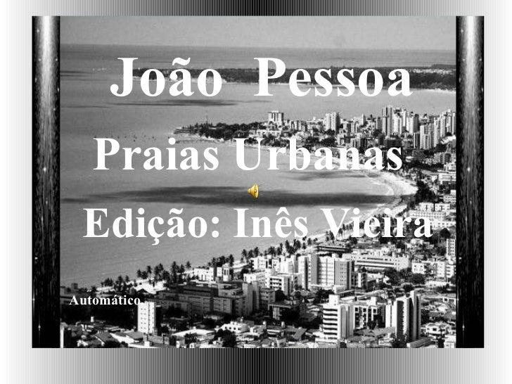 João  Pessoa Praias Urbanas Edição: Inês Vieira Automático.