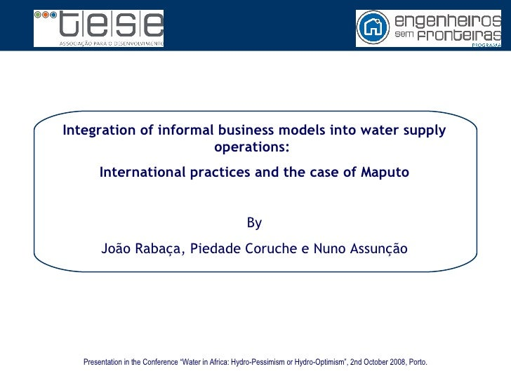Integration of informal business models into water supply operations:  International practices and the case of Maputo By J...