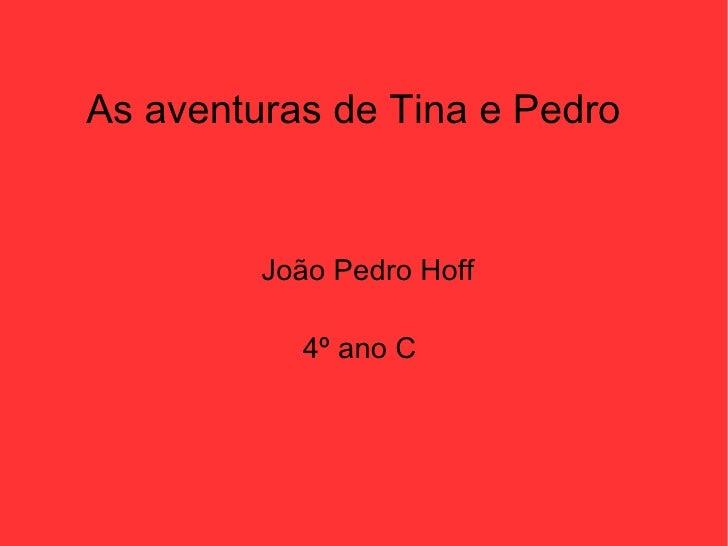 As aventuras de Tina e Pedro João Pedro Hoff 4º ano C