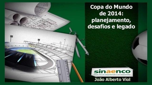 João Alberto Viol Copa do Mundo de 2014: planejamento, desafios e legado