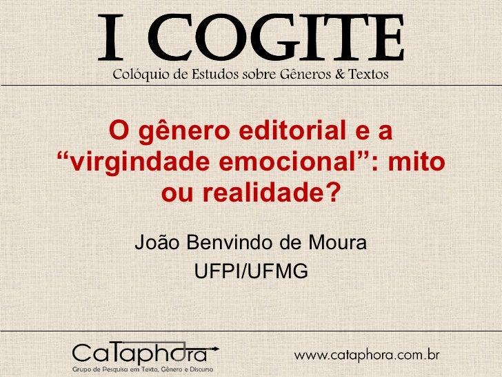"""O gênero editorial e a """"virgindade emocional"""": mito ou realidade? João Benvindo de Moura UFPI/UFMG"""