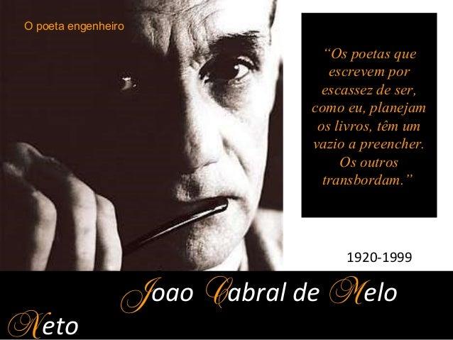 """Joao Cabral de Melo Neto 1920-1999 """"Os poetas que escrevem por escassez de ser, como eu, planejam os livros, têm um vazio ..."""