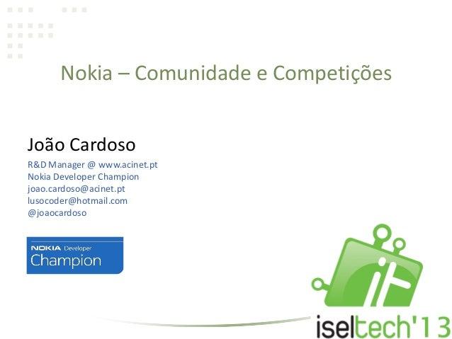 Nokia – Comunidade e CompetiçõesJoão CardosoR&D Manager @ www.acinet.ptNokia Developer Championjoao.cardoso@acinet.ptlusoc...