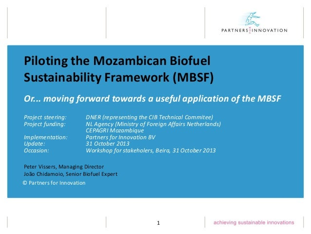 Piloting the Mozambican Biofuel Sustainability Framework (MBSF) Or... moving forward towards a useful application of the M...