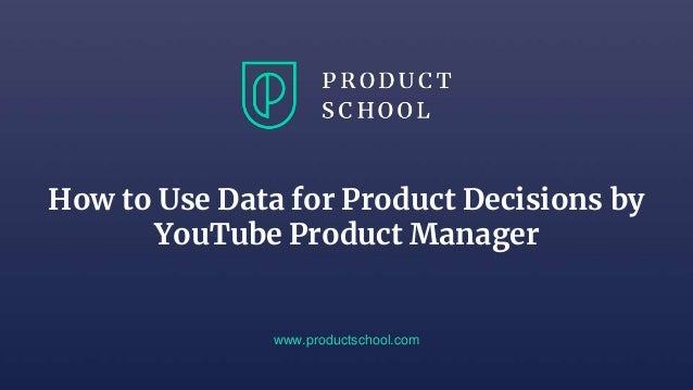How to Use Data for Product Decisions by YouTube Product Manager www.productschool.com