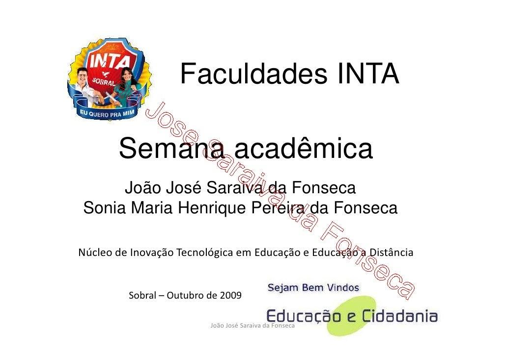 Faculdades INTA         Semana acadêmica      João José Saraiva da Fonseca Sonia Maria Henrique Pereira da Fonseca  Núcleo...