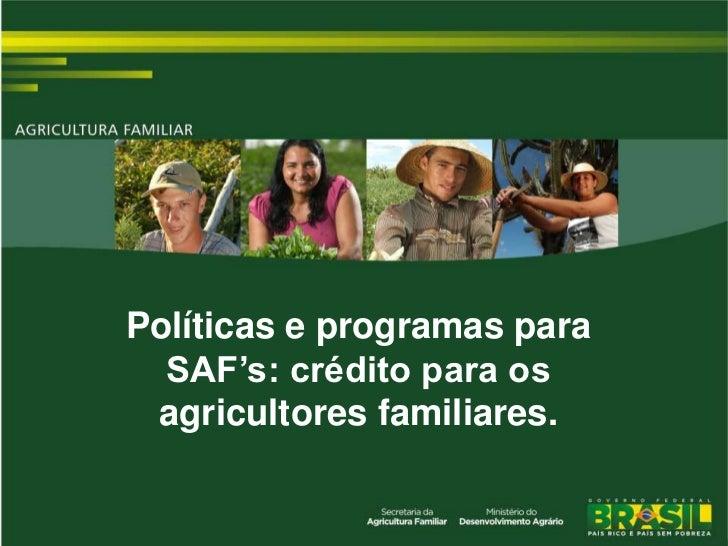 Políticas e programas para  SAF's: crédito para os agricultores familiares.