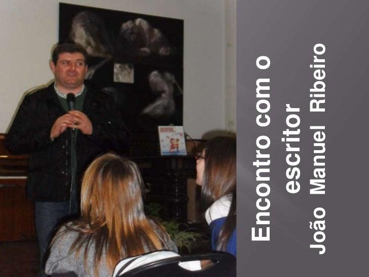 Encontro com o escritor<br />João  Manuel  Ribeiro<br />