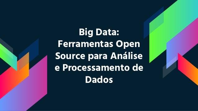 Big Data: Ferramentas Open Source para Análise e Processamento de Dados