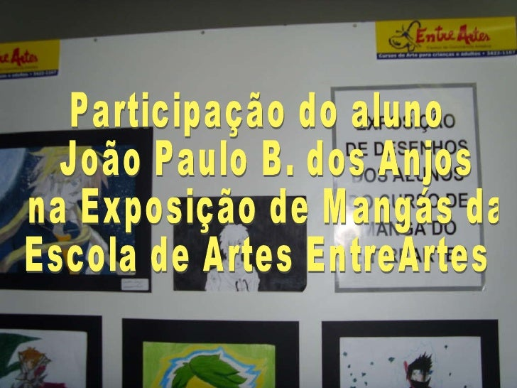 Participação do aluno João Paulo B. dos Anjos na Exposição de Mangás da  Escola de Artes EntreArtes