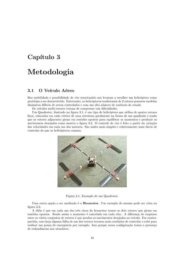Cap´ıtulo 3 Metodologia 3.1 O Ve´ıculo A´ereo Boa mobilidade e possibilidade de vˆoo estacion´ario nos levaram a escolher ...