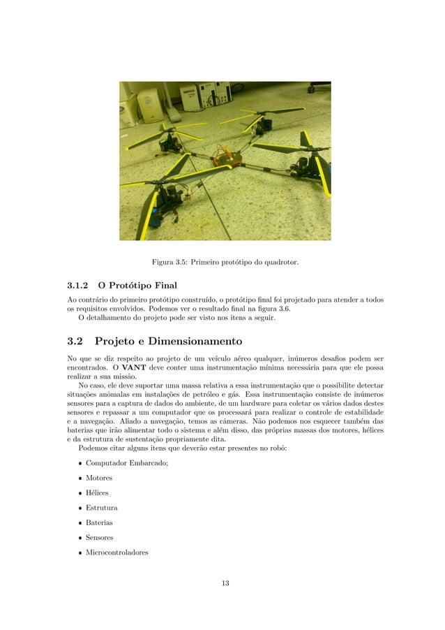 Figura 3.5: Primeiro prot´otipo do quadrotor. 3.1.2 O Prot´otipo Final Ao contr´ario do primeiro prot´otipo constru´ıdo, o...