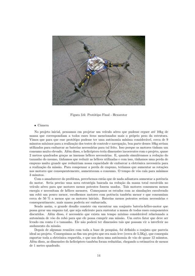 Figura 3.6: Prot´otipo Final - Hexarotor ˆ Cˆamera No projeto inicial, pensamos em projetar um ve´ıculo a´ereo que pudesse...