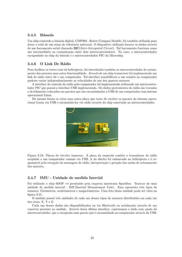 3.4.5 B´ussola Um chip contendo a b´ussola digital, CMPS03 - Robot Compass Module, foi tamb´em utilizado para dotar o robˆ...