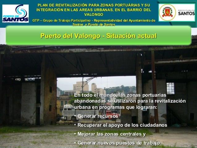 PLAN DE REVITALIZACIÓN PARA ZONAS PORTUÁRIAS Y SU INTEGRACIÓN EN LAS AREAS URBANAS, EN EL BARRIO DEL VALONGO GTP – Grupo d...