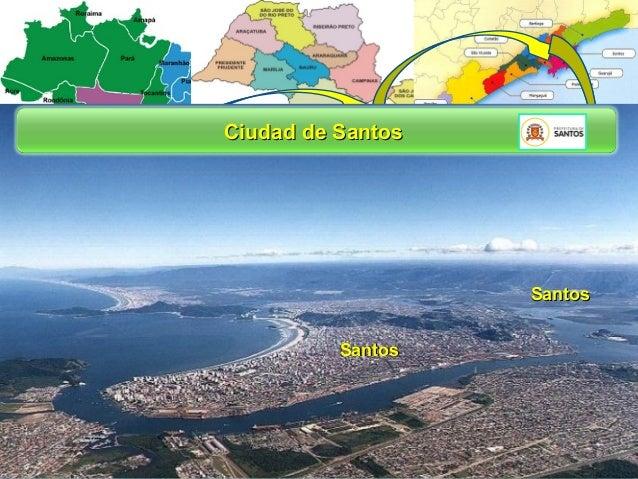 Ciudad de Santos Ciudad de São Paulo  Santos – Ciudad y Puerto  (12 milliones de personas)  (433 mil personas)  Distancia ...